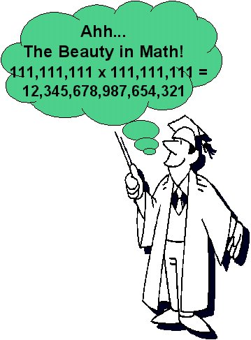 Professor says that one of the beauties in math is 111,111,111 X 111,111,111 = 12, 345,678,987,654,321